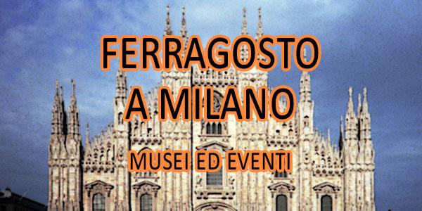 Ferragosto 2015 a Milano tra Musei ed eventi
