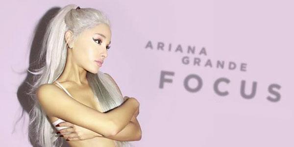 Ariana Grande: ecco il video ufficiale di Focus, nuovo singolo