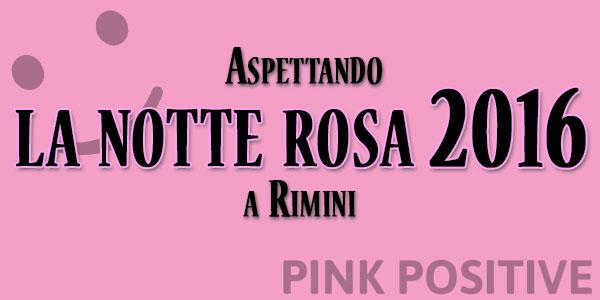 Aspettando La Notte Rosa 2016 a Rimini dal 25 giugno – eventi e programma
