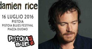 Pistoia Blues Festival 2016 concerti Damien Rice