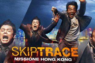 Skiptrace Missione Hong Kong film al cinema