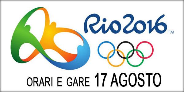 olimpiadi rio 2016 gare oggi 17 agosto