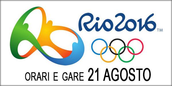 olimpiadi rio 2016 gare oggi 21 agosto
