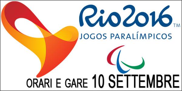 paralimpiadi rio 2016 gare oggi 10 settembre