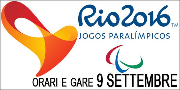 paralimpiadi rio 2016 gare oggi 9 settembre