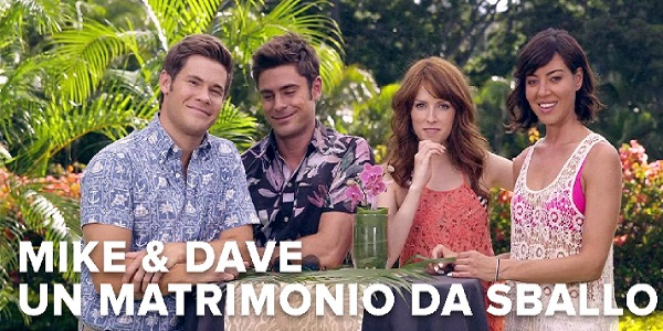 Mike and Dave – Un matrimonio da sballo: al cinema con Zac Efron e Anna Kendrick