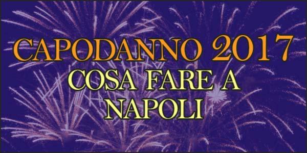 Capodanno 2017: cosa fare a Napoli, concerto in piazza e feste