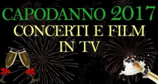 Capodanno 2017 in tv concerti film stasera 31 dicembre