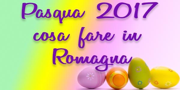 Pasqua 2017: cosa fare in Romagna e nella riviera romagnola