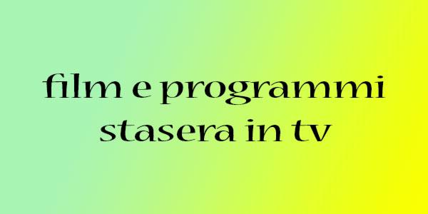 Stasera in tv: programmi e film di sabato 8 aprile 2017