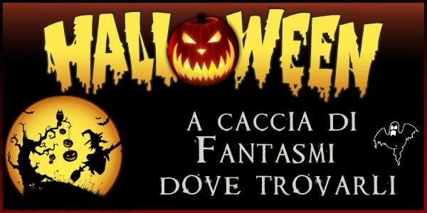 Halloween 2018 a caccia di Fantasmi: dove trovarli in Italia